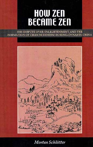 How Zen Became Zen: The Dispute Over Enlightenment and the Formation of Chan Buddhism in Song-Dyn...