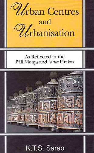 Urban Centres And Urbanisation: As Reflected In The Pali Vinaya And Sutta Pitakas, (Paperback)