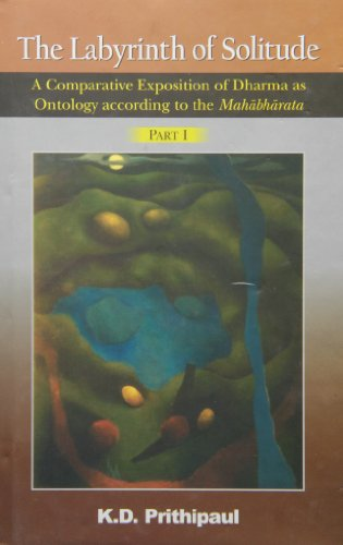 9788121512268: Labyrinth of Solitude: A Comparative Exposition of Dharma As Ontology According to the Mahabharata (2 Volume Set)