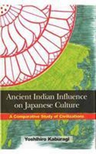 Ancient Indian Influence on Japanese Culture: A Comparative Study of Civilizations: Yoshihiro ...