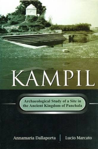Kampil: Archaeological Study of a Site in the Ancient Kingdom of Panchala