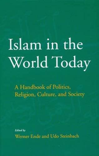 Islam in the World Today: A Handbook of Politics, Religion, Culture, and Society: Werner Ende & Udo...