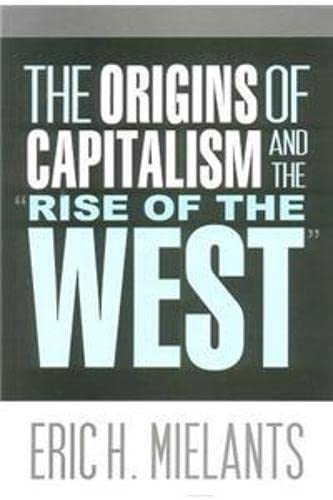 "The Origins of Capitalism and the ""Rise of the West"": Eric H. Mielants"
