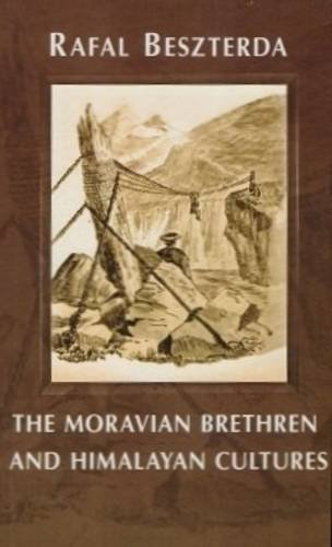 The Moravian Brethren and Himalayan Cultures: Evangelisation, Society, Industry: Rafal Beszterda