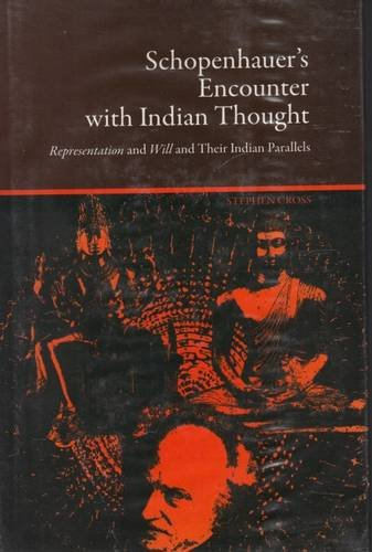 Schopenhauer?s Encounter with Indian Thought: Representation and Will and Their Indian Parallels: ...