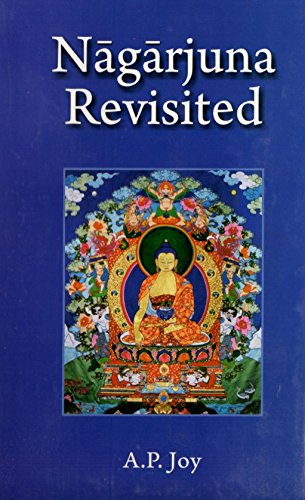 Nagarjuna Revisited: Some Recent Interpretations of his Madhyamaka Philosophy: A.P. Joy