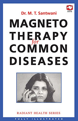 Magneto Therapy for Common Diseases: Dr M.T. Santwani