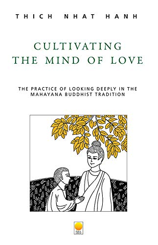 9788121606769: Cultivating the Mind of Love: The Practice of Looking Deeply in the Mhayana Buddhist Tradition
