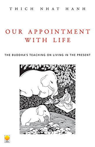 Our Appointment with Life: The Buddha`s Teaching on Living in the Present