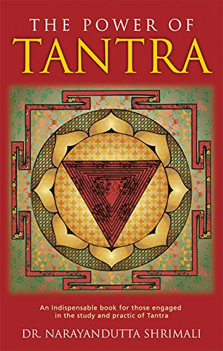 The Power of Tantra: An Indispensable book for those engaged in the study and practice of Tantra: ...