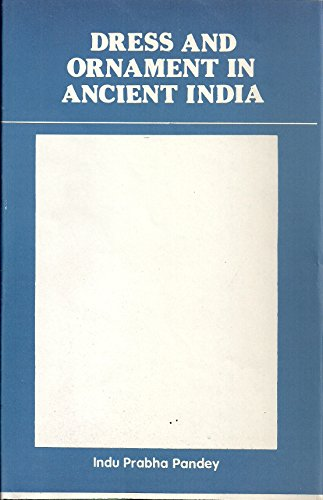 Dress and Ornaments in Ancient India: Dr Indu Prabha Pandey