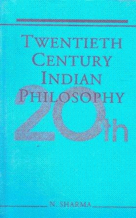 Twentieth Century Indian Philosophy: Nature and Destiny of Man: Nilima Sharma