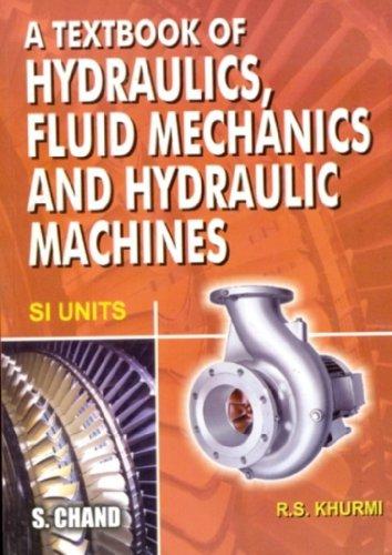 A Textbook Of Hydraulics, Fluid Mechanics And: Khurmi