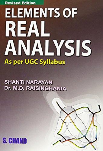 Elements of Real Analysis, (Revised Edition): M.D. Raisinghania,Shanti Narayan
