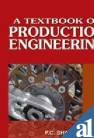 9788121904216: A Textbook of Production Engineering