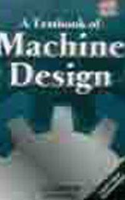 The Textbook of Machine Design: Khurmi, R. S.;