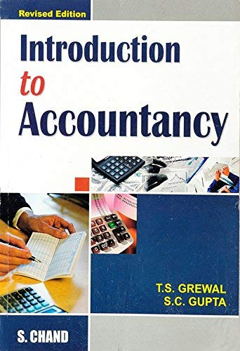 Introduction to Accountancy: S.C. Gupta,T.S. Grewal