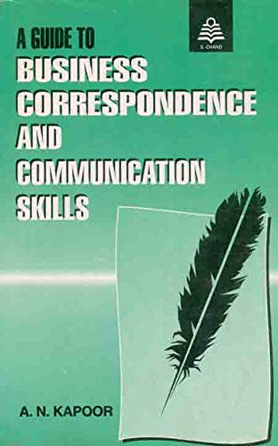 A Guide to Business Correspondence Communication Skills: A.N. Kapoor