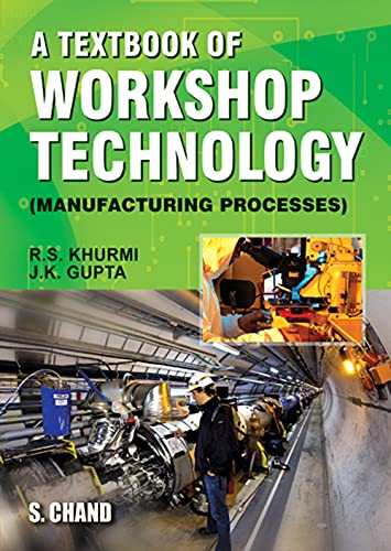 A Textbook of Workshop Technology (Manufacturing Processes).: R.S. Khurmi and