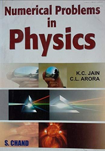Numerical Problems in Physics: C.L. Arora,K.C. Jain