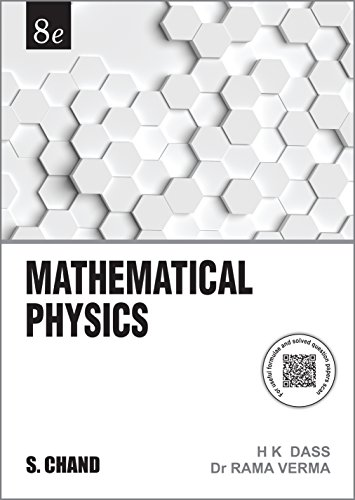 Mathematical Physics, (Revised Edition): H.K. Dass,Dr. Rama Verma