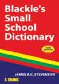 Blackie`s Small School Dictionary: James A.C. Stevenson