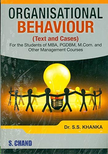 Organisational Behaviour: Text and Cases: Dr. S.S. Khanka