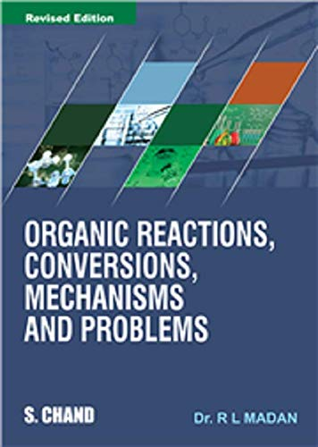 Organic Reactions, Conversions, Mechanisms and Problems: R L Madan