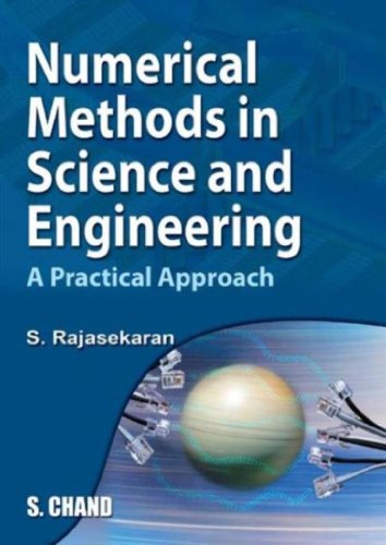 Numerical Methods in Science and Engineering: A Practical Approach: S. Rajasekaran