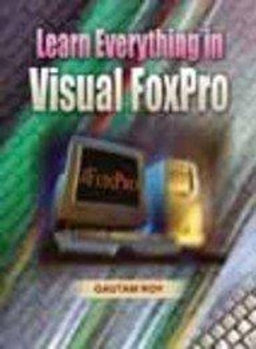 Learn Everything in Visual Foxpro: Gautam Roy