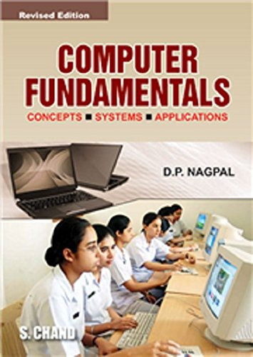Computer Fundamentals: Concepts, Systems, Applications (Revised Edition): D.P. Nagpal