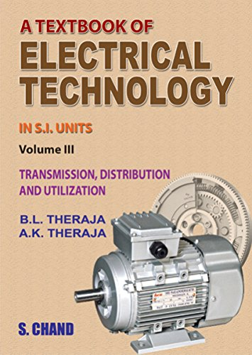 A Textbook of Electrical Technology, Volume : III, Transmission, Distribution and Utilization in ...