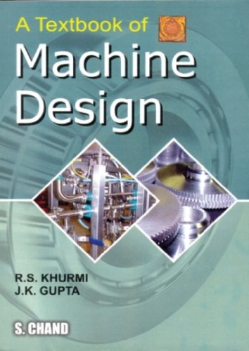 A TEXTBOOK OF MACHINE DESIGN: J.K. Gupta,R.S. Khurmi