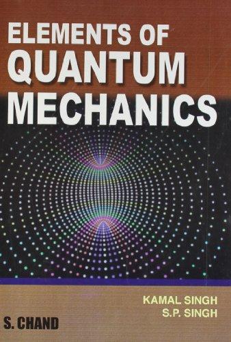 Elements of Quantum Mechanics: Kamal Singh,S.P. Singh
