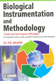 Biological Instrumentation and Methodology: (Tools and Techniques of Biology): Dr. P.K. Bajpal