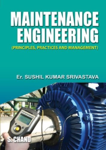 MAINTENANCE ENGINEERING PRINCIPLES, PRACTICES & MANAGEMENT: SUSHIL KUMAR SRIVASTAVA,