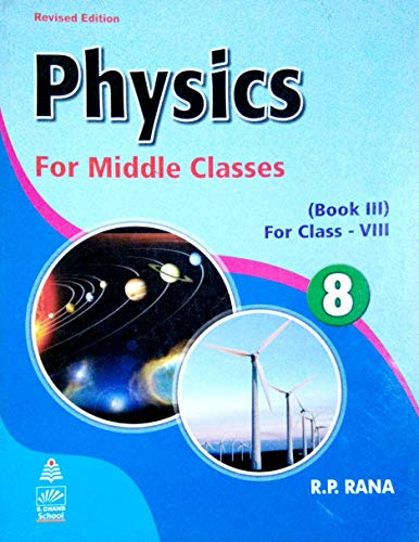 PHYSICS FOR MIDDLE CLASSES -VIII: R.P.RANA,