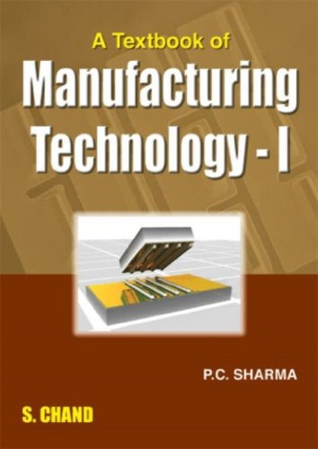 A Textbook of Manufacturing Technology-I: Sharma P.C.