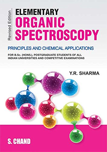 Elementary Organic Spectroscopy: Principles and Chemical Applications: Y.R. Sharma