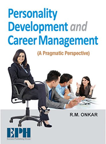 Personality Development and Career Management: A Pragmatic Perspective: R.M. Onkar