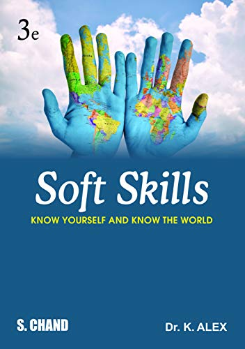 Soft Skills: Know Yourself and Know the World, (Revised Edition): Dr. K. Alex