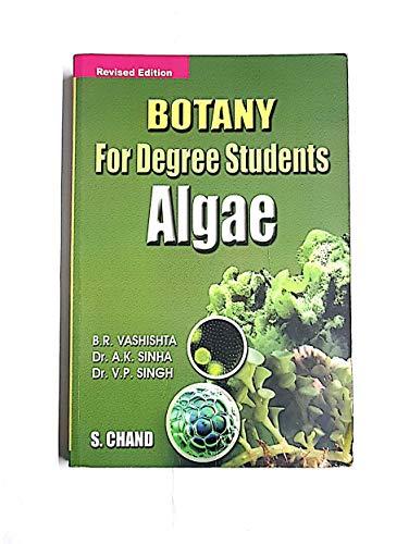 Botany for Degree Students (Algae): B.R. Vashishta,V.P. Singh,Dr. A.K. Sinha