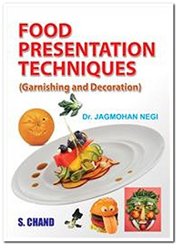 Food Presentation Techniques: Garnishing and Decoration: Dr. Jagmohan Negi