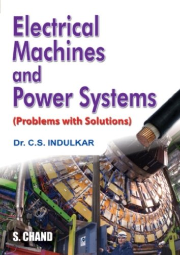 Electrical Machines and Power Systems: (Problems with Solutions): Dr. C.S. Indulkar