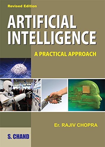 Artificial Intelligence: A Practical Approach, (Revised Edition): Rajiv Chopra