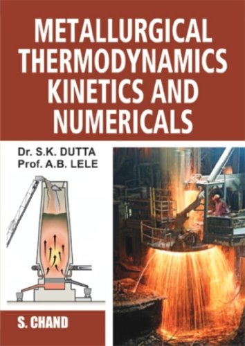METALLURGICAL THERMODYNAMICS KINETICS & NUMERICALS: A.B.LELE,S.K.DUTTA,