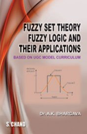 Fuzzy Set Theory Fuzzy Logic and Their Applications: Dr. A.K. Bhargava