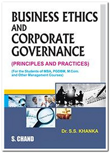 Business Ethics and Corporate Governance (Principles and Practice): Dr. S.S. Khanka