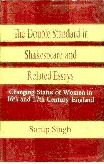 9788122000801: The Double Standard in Shakespeare and Related Essays: Changing Status of Women in 16th and 17th Century England