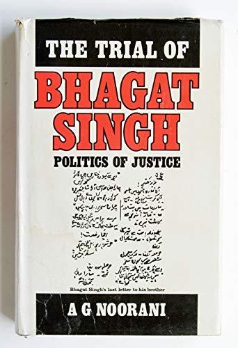 Trials of Bhagat Singh- Politics of Justice: Noorani, Abdul Gafoor